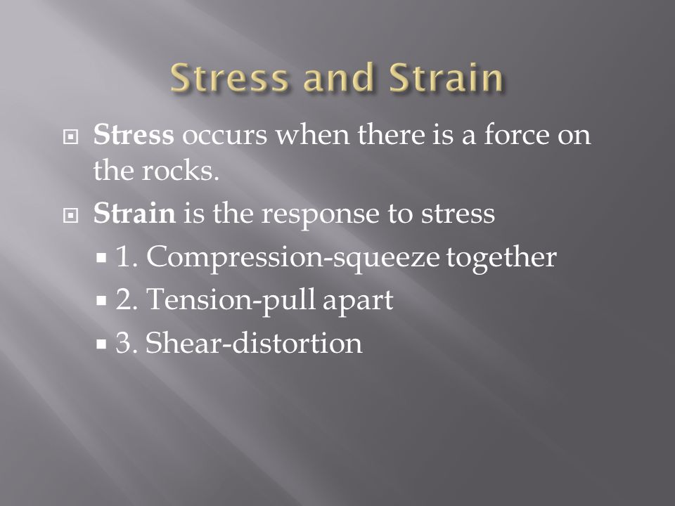  Stress occurs when there is a force on the rocks.