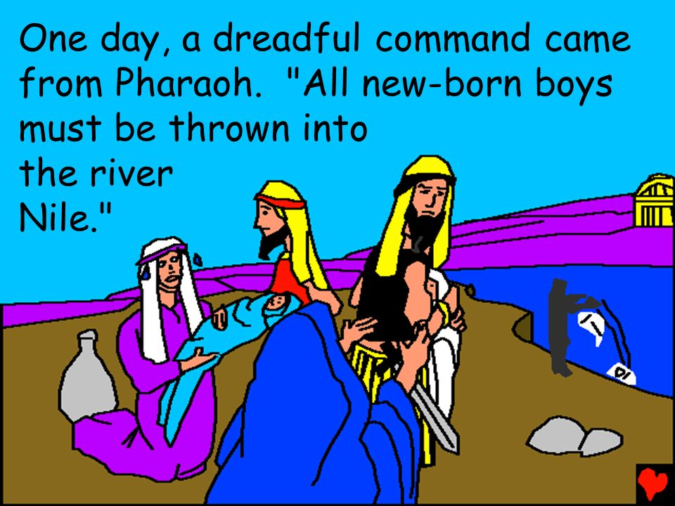 One day, a dreadful command came from Pharaoh.
