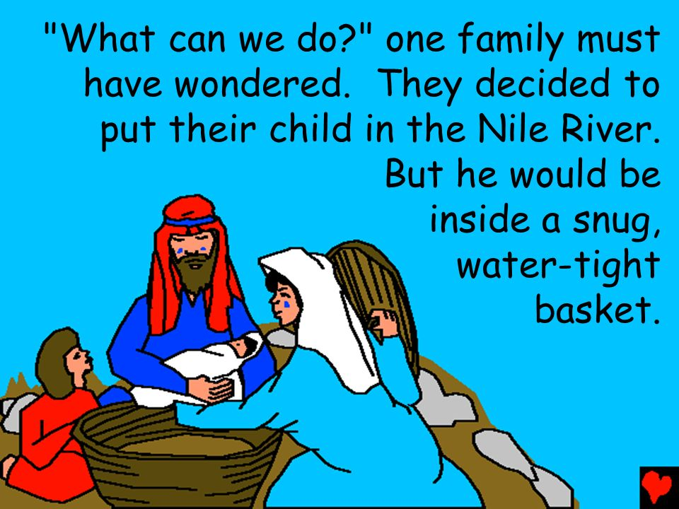 What can we do one family must have wondered. They decided to put their child in the Nile River.