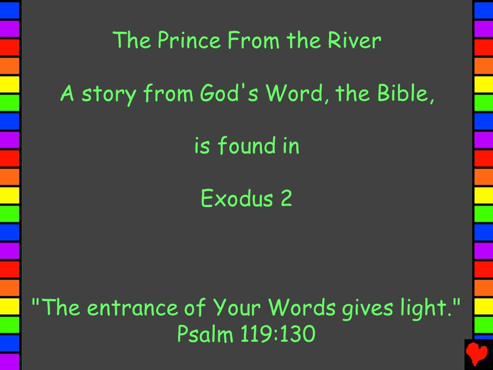 The Prince From the River A story from God s Word, the Bible, is found in Exodus 2 The entrance of Your Words gives light. Psalm 119:130