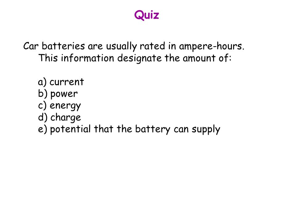 Quiz Car Batteries Are Usually Rated In Ampere Hours