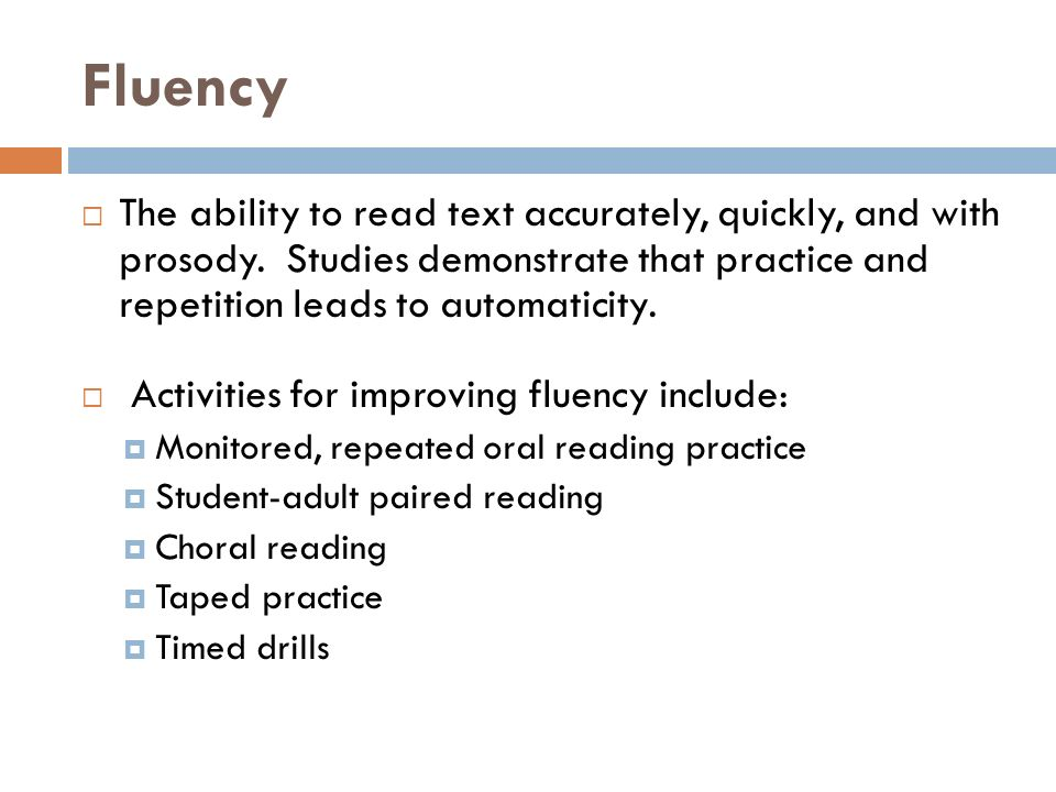 Fluency  The ability to read text accurately, quickly, and with prosody.