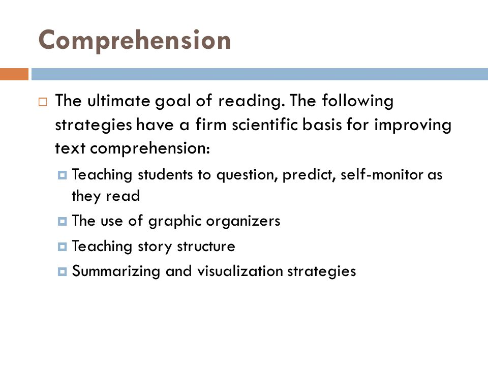 Comprehension  The ultimate goal of reading.