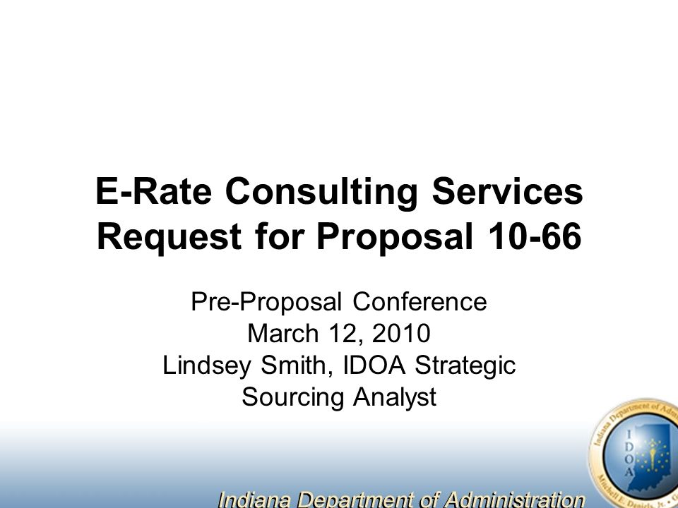 E-Rate Consulting Services Request for Proposal Pre-Proposal Conference March 12, 2010 Lindsey Smith, IDOA Strategic Sourcing Analyst
