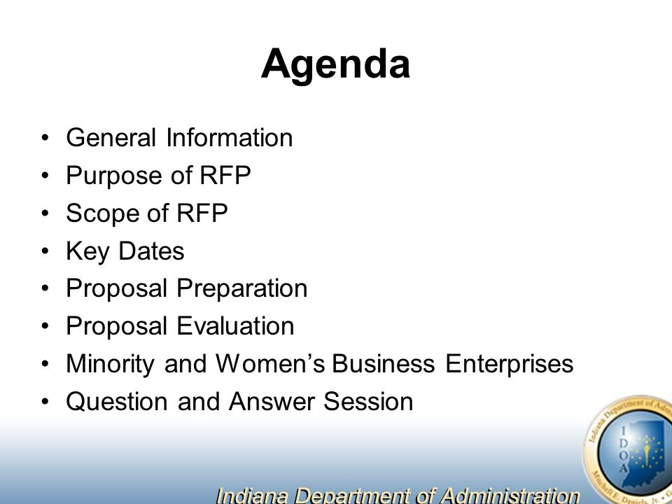 Agenda General Information Purpose of RFP Scope of RFP Key Dates Proposal Preparation Proposal Evaluation Minority and Women's Business Enterprises Question and Answer Session