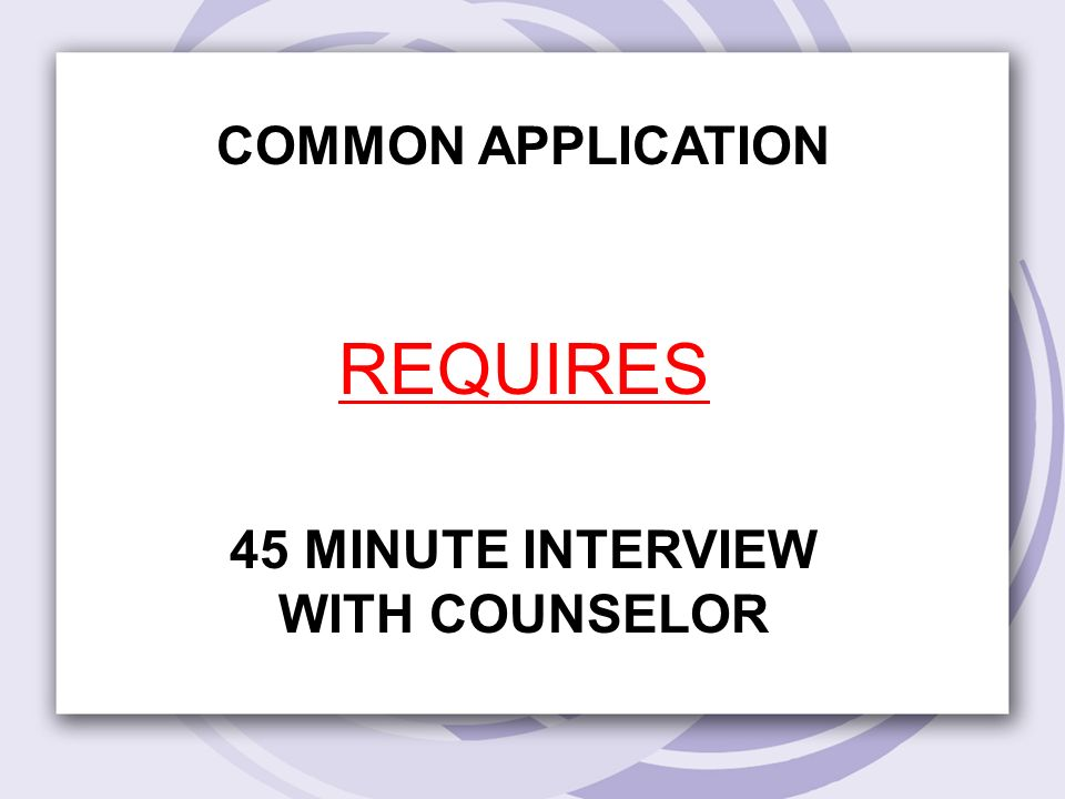 COMMON APPLICATION REQUIRES 45 MINUTE INTERVIEW WITH COUNSELOR