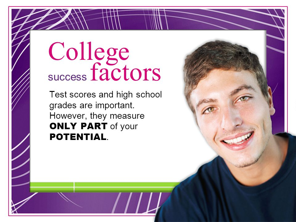 25 College success factors Test scores and high school grades are important.