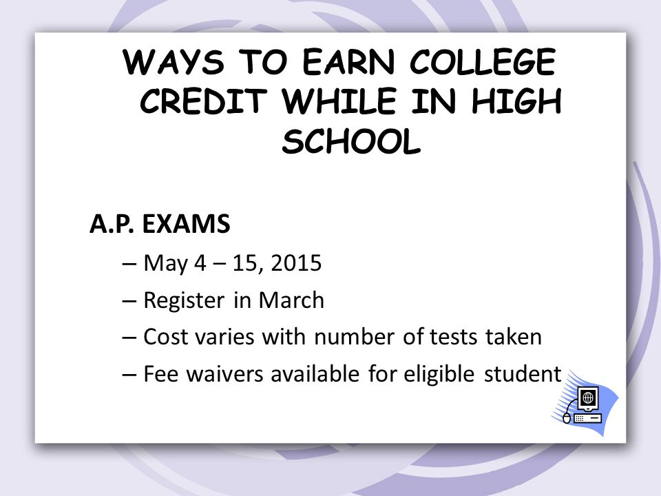 WAYS TO EARN COLLEGE CREDIT WHILE IN HIGH SCHOOL A.P.