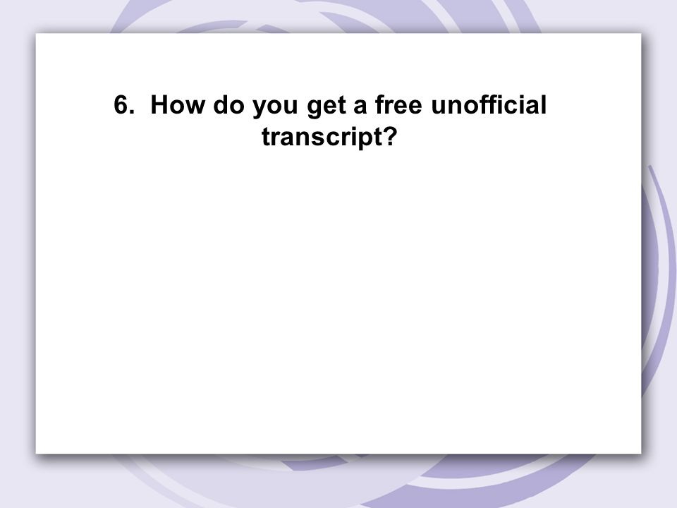 6. How do you get a free unofficial transcript