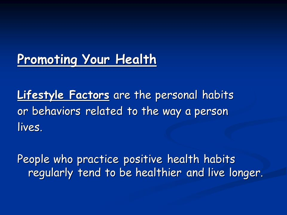 Promoting Your Health Lifestyle Factors are the personal habits or behaviors related to the way a person lives.