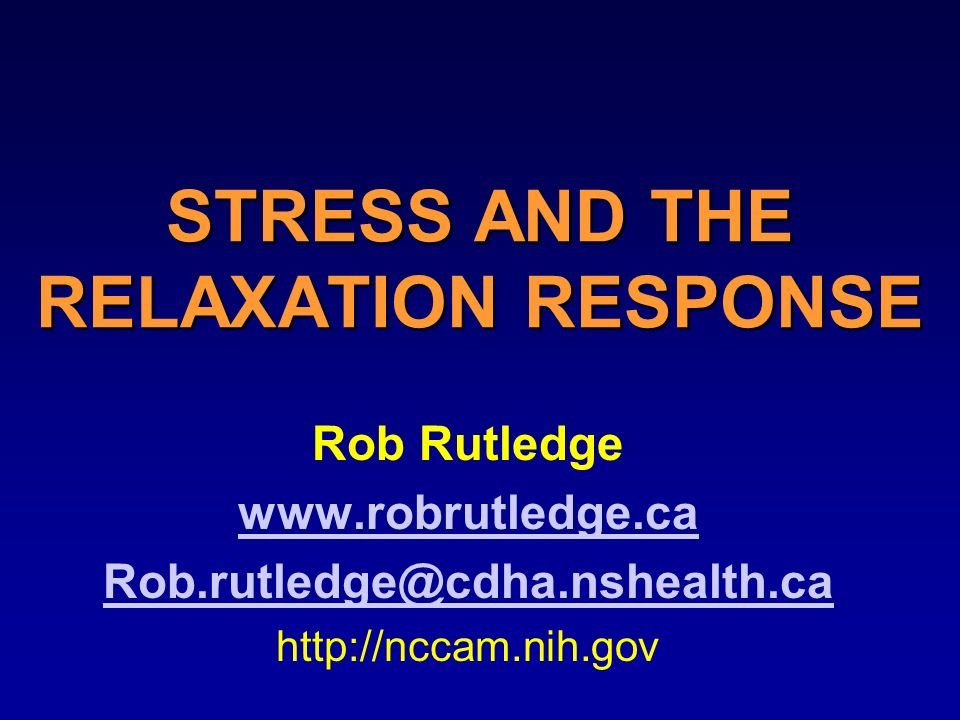 STRESS AND THE RELAXATION RESPONSE Rob Rutledge