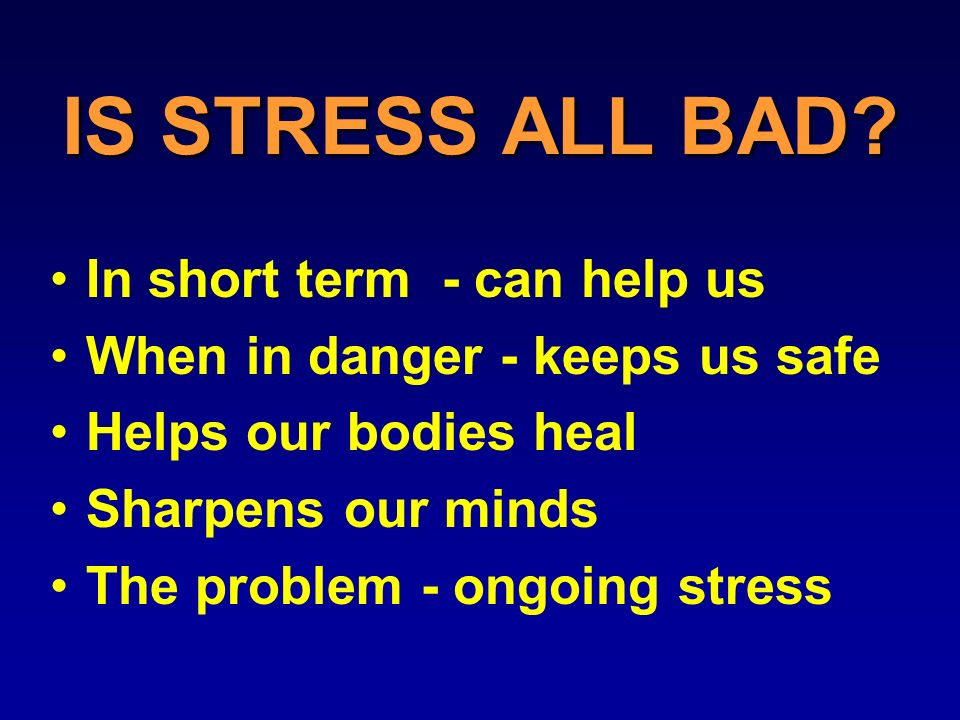 IS STRESS ALL BAD.
