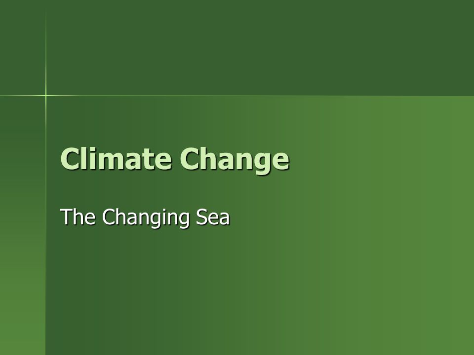 Climate Change The Changing Sea