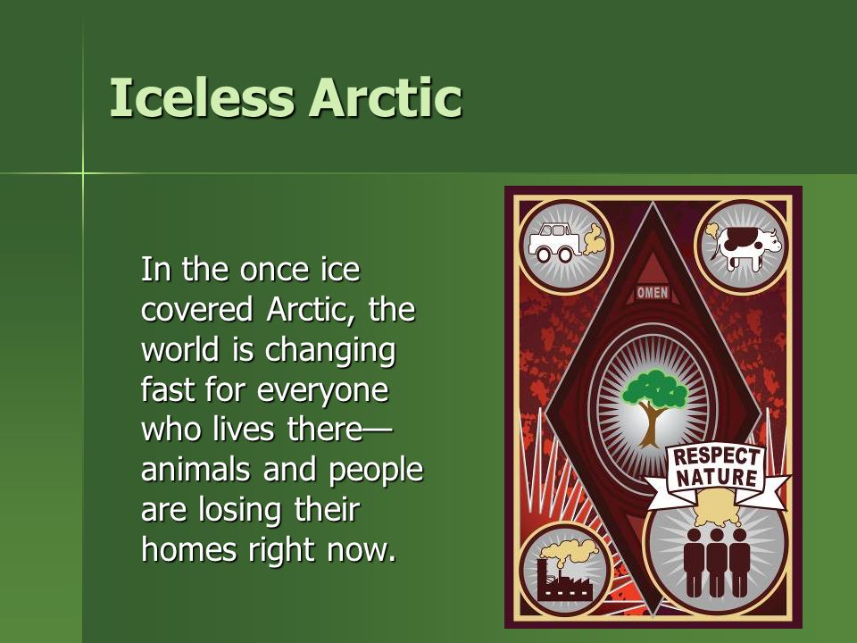 Iceless Arctic In the once ice covered Arctic, the world is changing fast for everyone who lives there— animals and people are losing their homes right now.