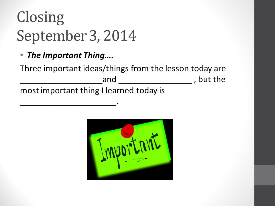 Closing September 3, 2014 The Important Thing….