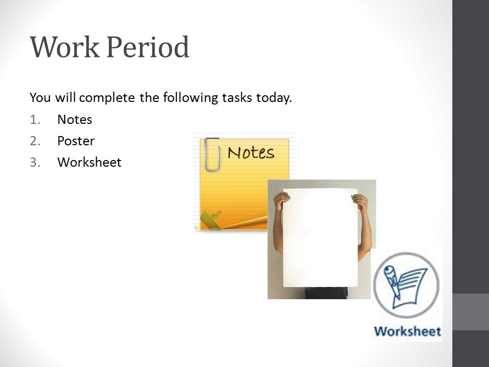 Work Period You will complete the following tasks today. 1.Notes 2.Poster 3.Worksheet