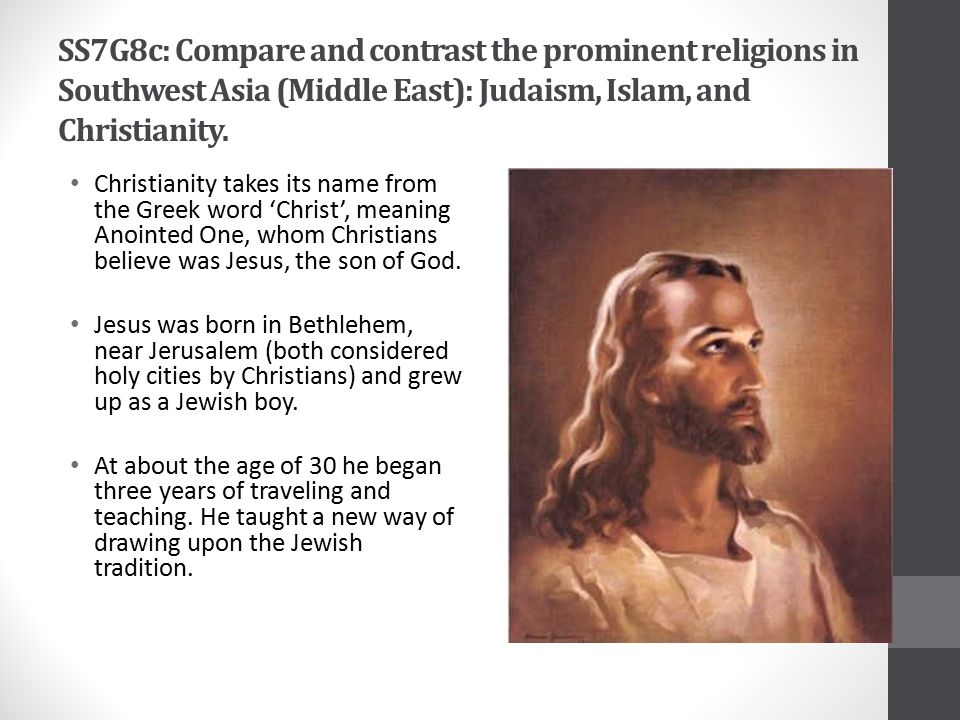 SS7G8c: Compare and contrast the prominent religions in Southwest Asia (Middle East): Judaism, Islam, and Christianity.