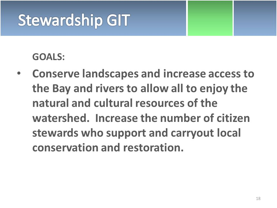 GOALS: Conserve landscapes and increase access to the Bay and rivers to allow all to enjoy the natural and cultural resources of the watershed.