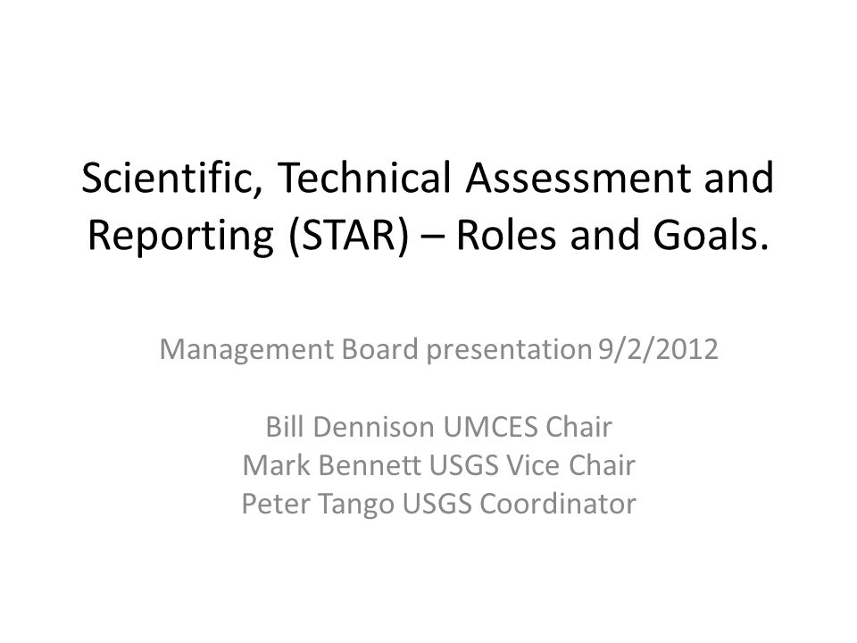 Scientific, Technical Assessment and Reporting (STAR) – Roles and Goals.
