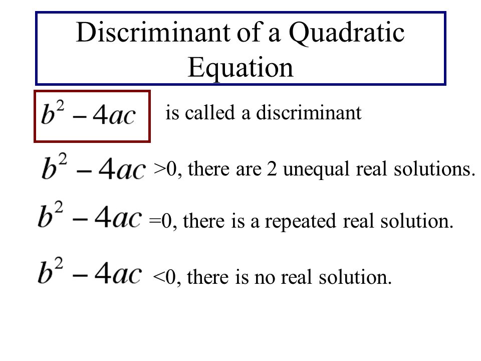 Discriminant of a Quadratic Equation is called a discriminant >0, there are 2 unequal real solutions.