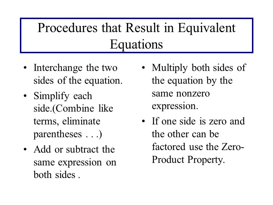 Procedures that Result in Equivalent Equations Interchange the two sides of the equation.