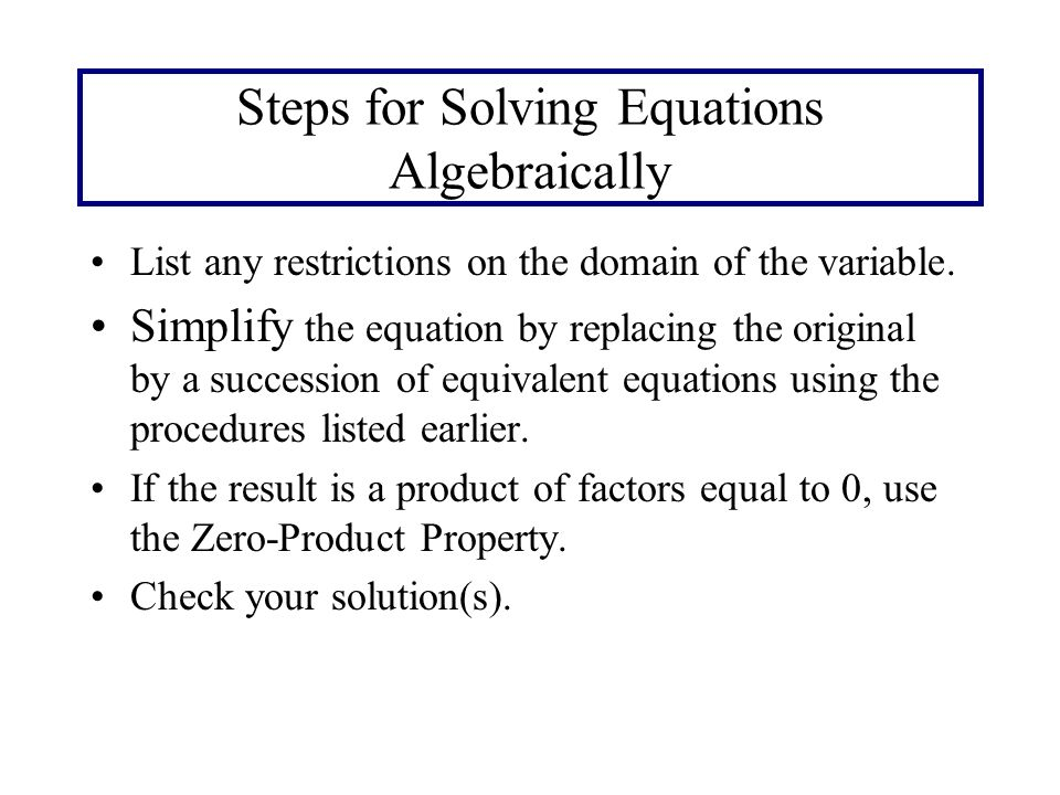Steps for Solving Equations Algebraically List any restrictions on the domain of the variable.