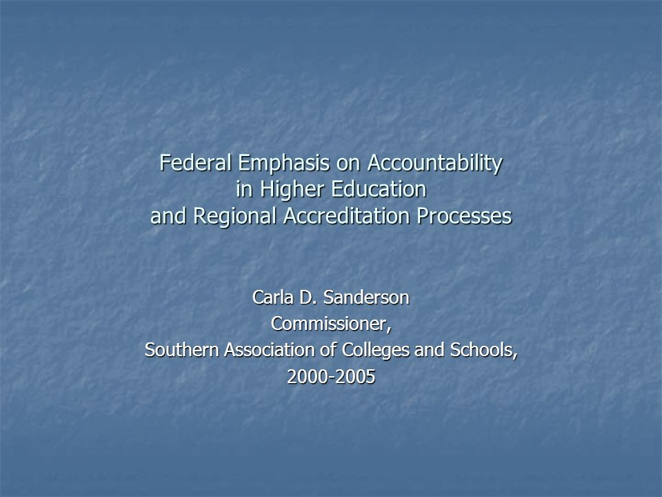 Federal Emphasis on Accountability in Higher Education and Regional Accreditation Processes Carla D.