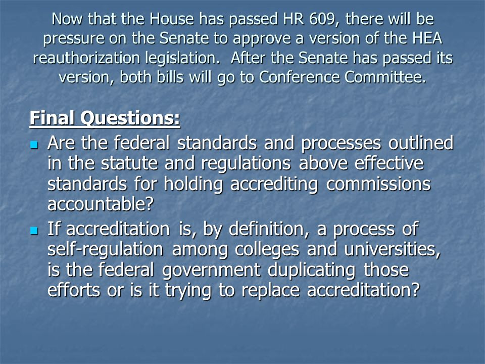 Now that the House has passed HR 609, there will be pressure on the Senate to approve a version of the HEA reauthorization legislation.