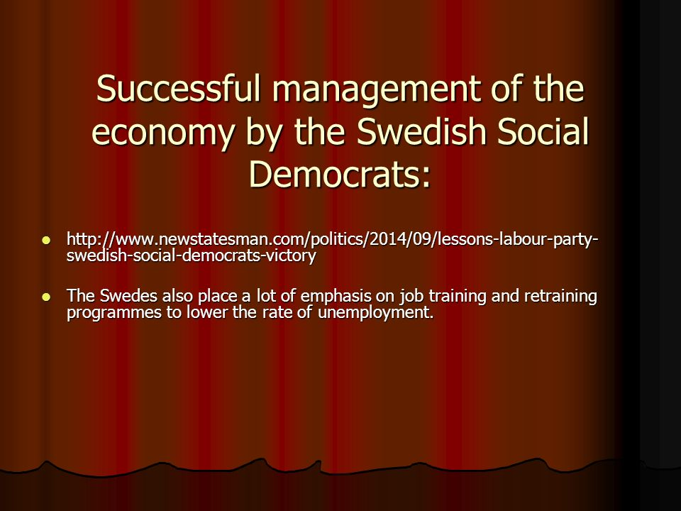 Successful management of the economy by the Swedish Social Democrats:   swedish-social-democrats-victory   swedish-social-democrats-victory The Swedes also place a lot of emphasis on job training and retraining programmes to lower the rate of unemployment.