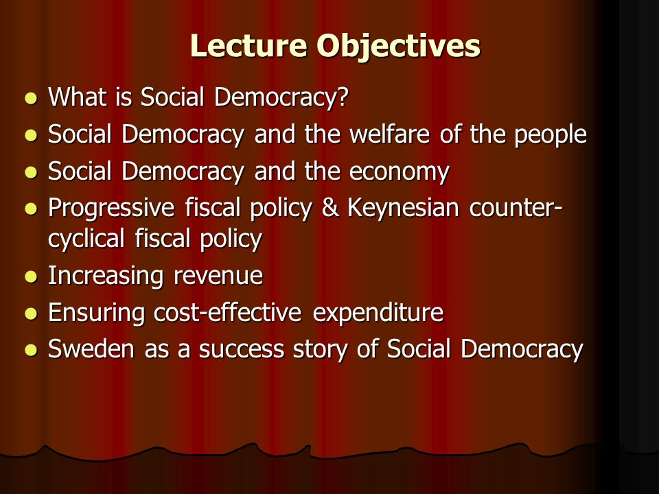 Lecture Objectives What is Social Democracy. What is Social Democracy.