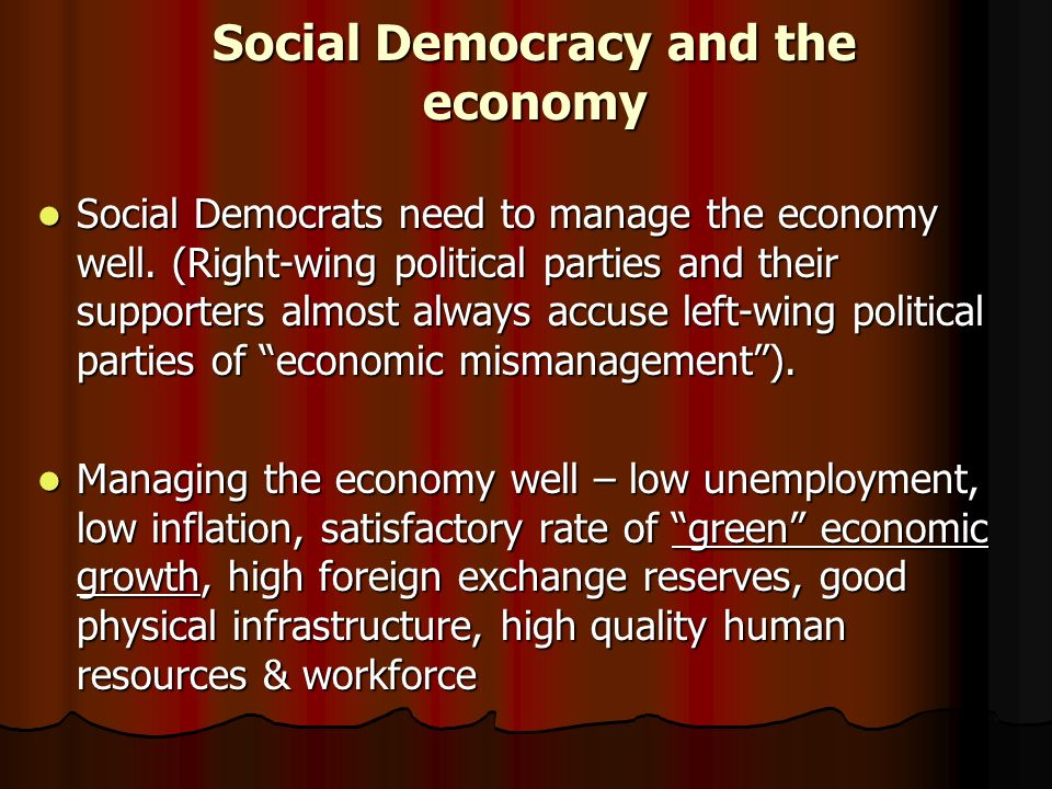 Social Democracy and the economy Social Democrats need to manage the economy well.