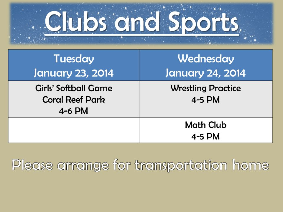 Clubs and Sports Tuesday January 23, 2014 Wednesday January 24, 2014 Girls' Softball Game Coral Reef Park 4-6 PM Wrestling Practice 4-5 PM Math Club 4-5 PM