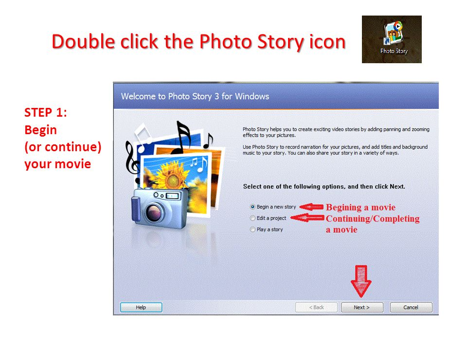Double click the Photo Story icon STEP 1: Begin (or continue) your movie