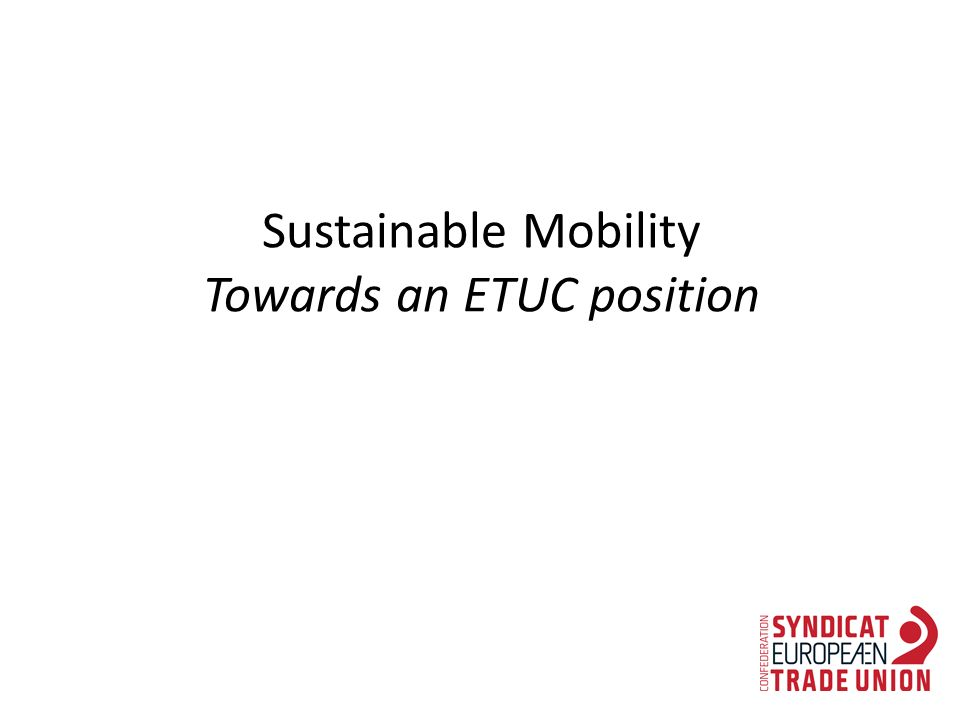Sustainable Mobility Towards an ETUC position