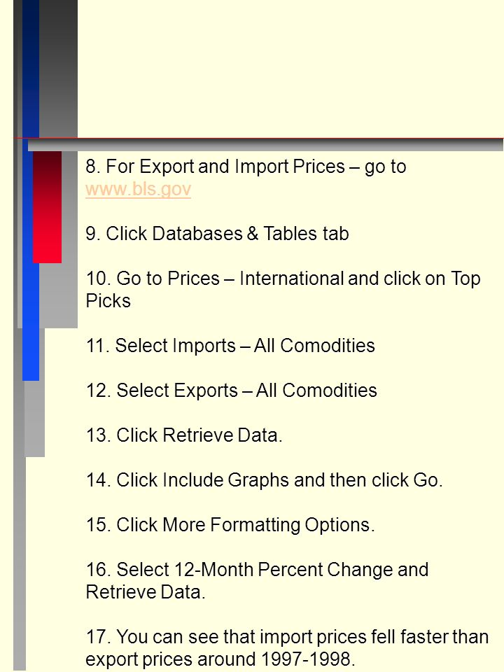 8. For Export and Import Prices – go to www.bls.gov www.bls.gov 9.