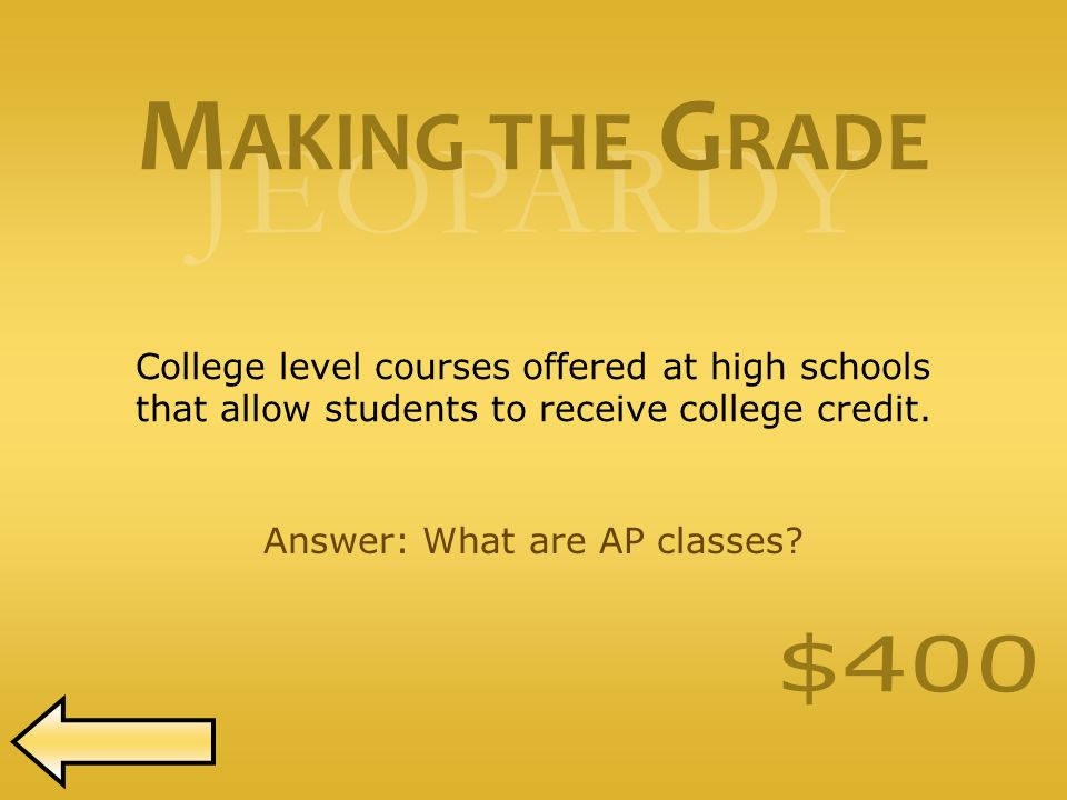 JEOPARDY College level courses offered at high schools that allow students to receive college credit.