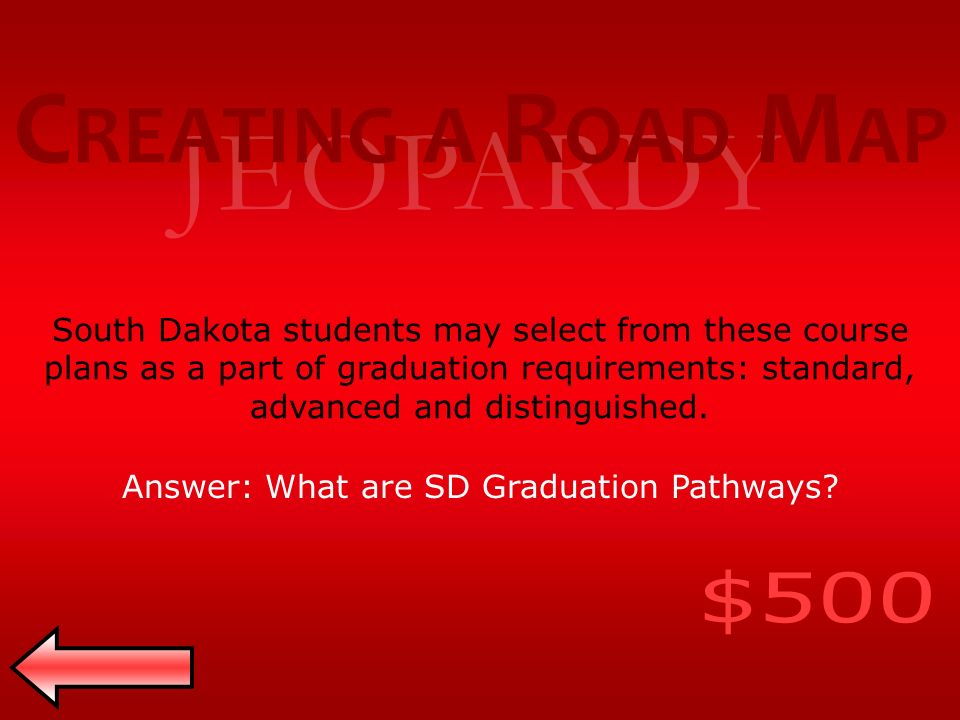 JEOPARDY South Dakota students may select from these course plans as a part of graduation requirements: standard, advanced and distinguished.