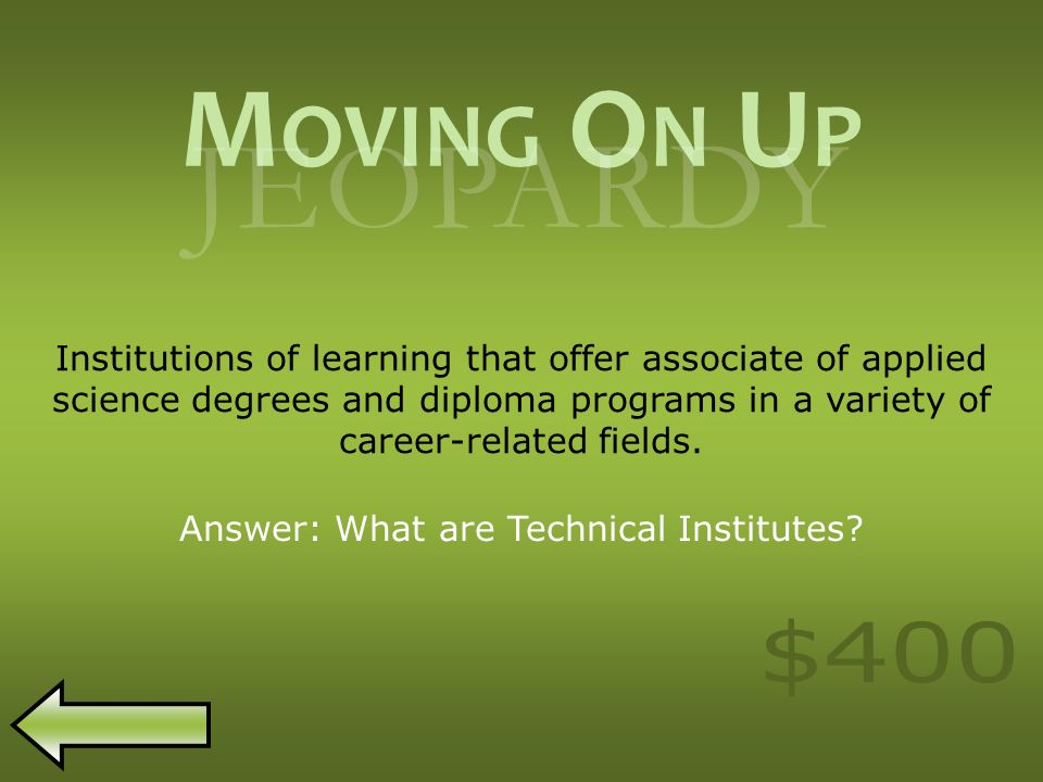 M OVING O N U P JEOPARDY Institutions of learning that offer associate of applied science degrees and diploma programs in a variety of career-related fields.