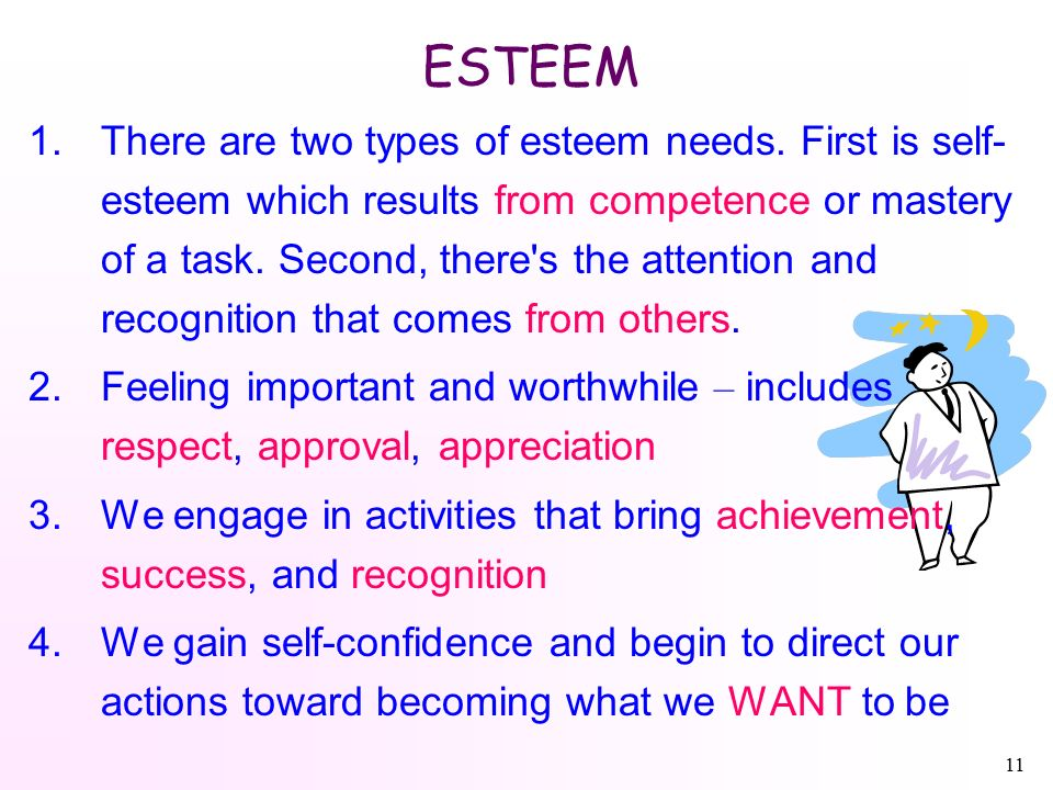 11 ESTEEM 1.There are two types of esteem needs.