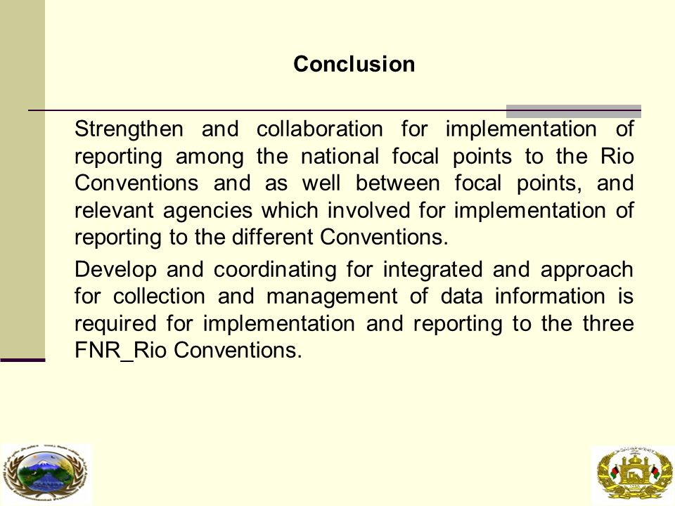 Conclusion Strengthen and collaboration for implementation of reporting among the national focal points to the Rio Conventions and as well between focal points, and relevant agencies which involved for implementation of reporting to the different Conventions.