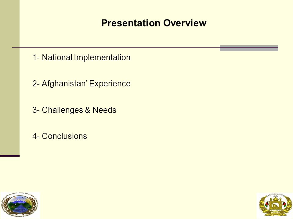 Presentation Overview 1- National Implementation 2- Afghanistan' Experience 3- Challenges & Needs 4- Conclusions
