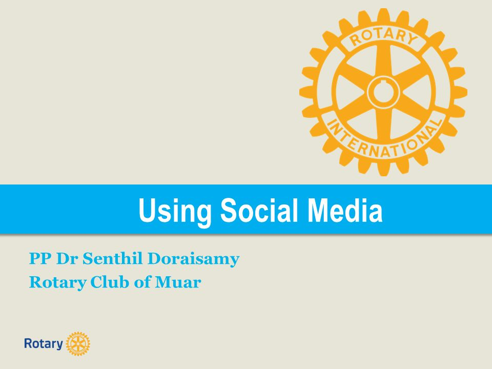 Using Social Media PP Dr Senthil Doraisamy Rotary Club of Muar