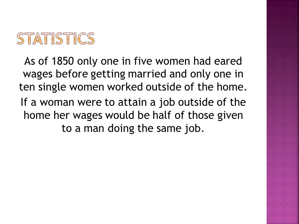 As of 1850 only one in five women had eared wages before getting married and only one in ten single women worked outside of the home.