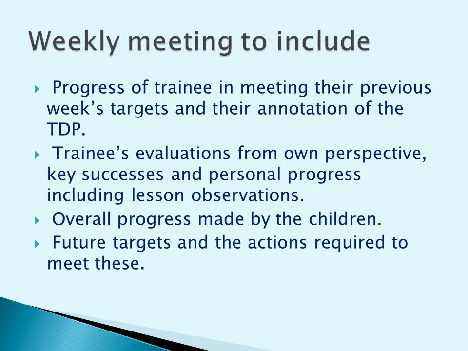  Progress of trainee in meeting their previous week's targets and their annotation of the TDP.