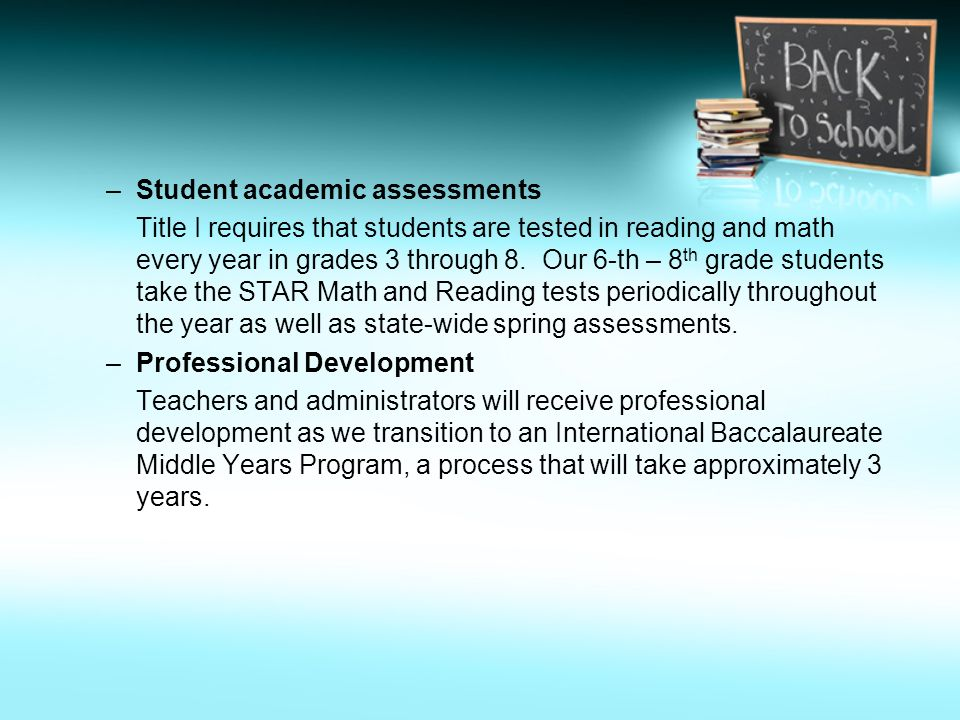 –Student academic assessments Title I requires that students are tested in reading and math every year in grades 3 through 8.