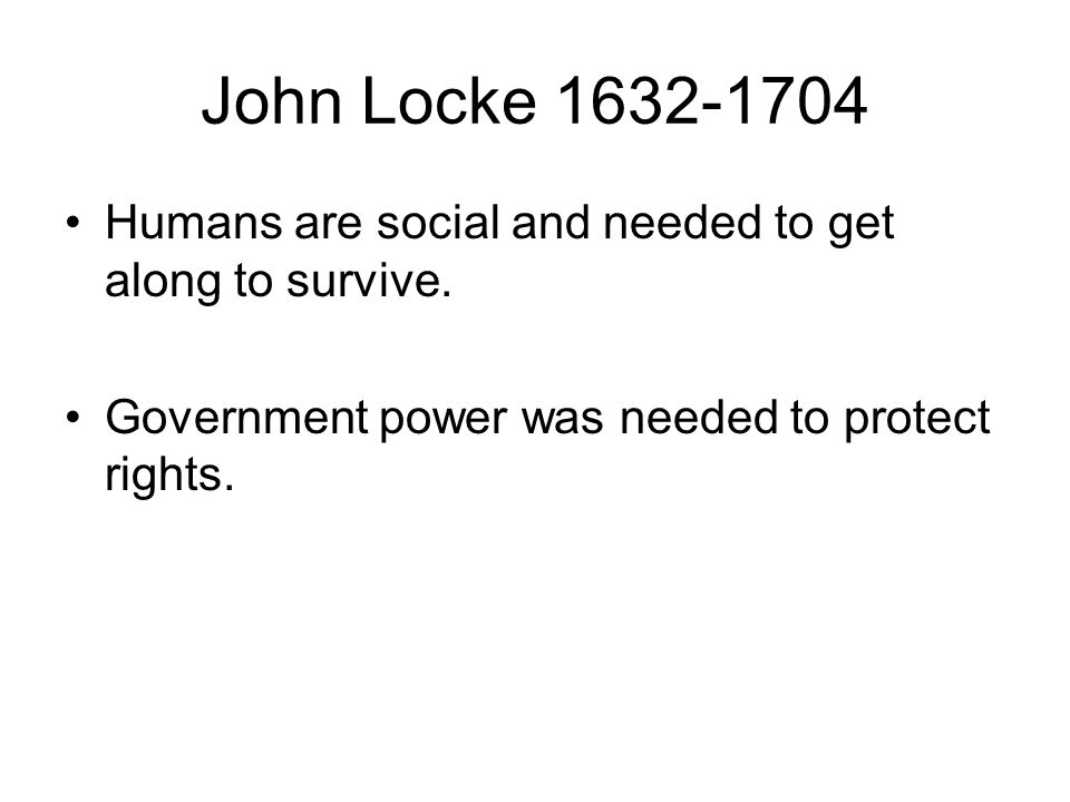 John Locke Humans are social and needed to get along to survive.