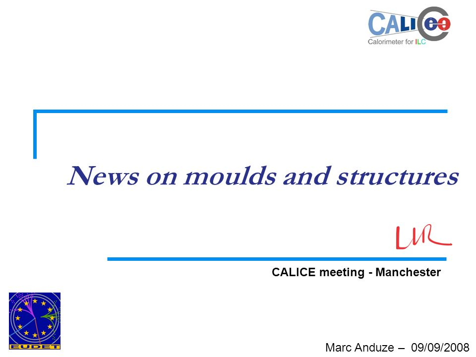 Marc Anduze – 09/09/2008 News on moulds and structures CALICE meeting - Manchester