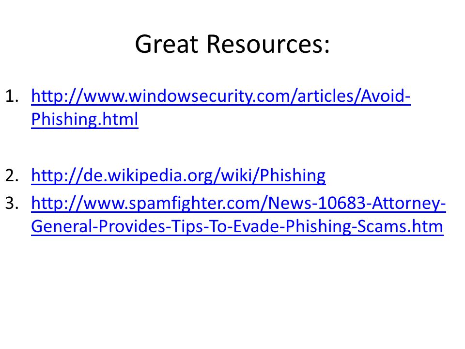 Great Resources: 1.  Phishing.htmlhttp://  Phishing.html General-Provides-Tips-To-Evade-Phishing-Scams.htmhttp://  General-Provides-Tips-To-Evade-Phishing-Scams.htm