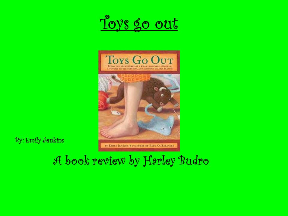 Toys Go Out A Book Review By Harley Budro By Emily Jenkins Ppt