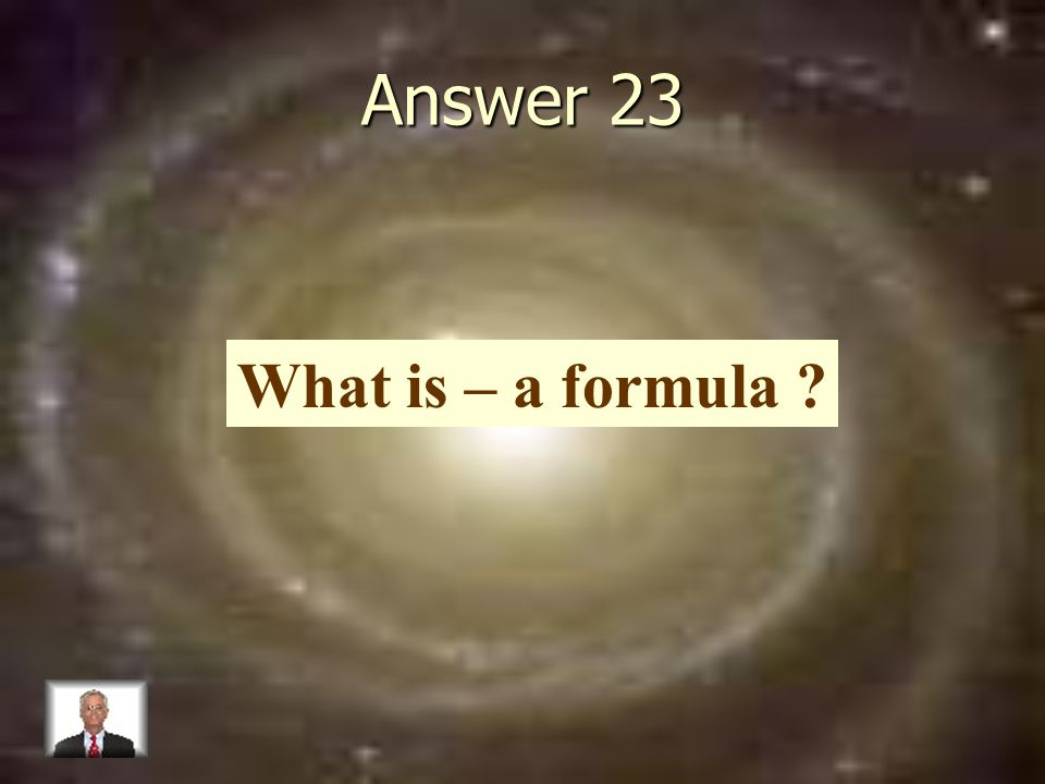 Answer 23 What is – a formula